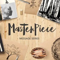 Sermon Series - Masterpiece