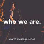 Message Series - Who We Are - March 2015
