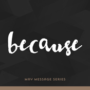 Sermon Series - Because - May 2015