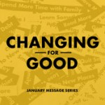 Sermon Series - Changing for Good - January 2015