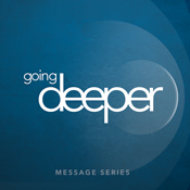 Sermon Series - Going Deeper - October to November 2015