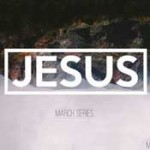 Sermon Series - Jesus - March 2013