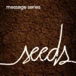 Sermon Series - Seeds - July 2014