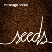 Sermon Series - Seeds - July 2014