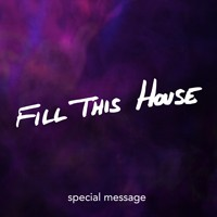 Sermon Series - Special Message - Fill This House