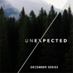 Sermon Series - Unexpected - December 2014