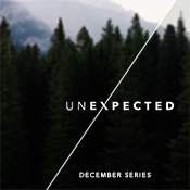 Sermon Series - Unexpected - December 2014