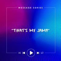 That's My Jam - Sermon Series